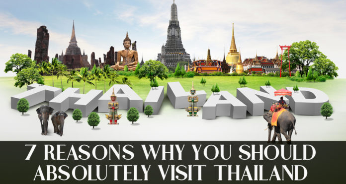 7 Reasons Why You Should Absolutely Visit Thailand Thailand Trip