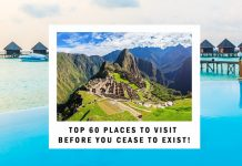 Top 60 places to visit before you cease to exist!